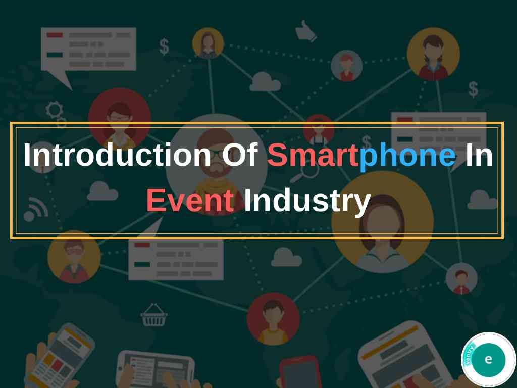 Introduction of smartphone in event industry.