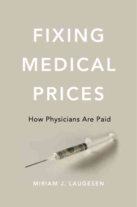 Fixing Medical Prices — Miriam J. Laugesen | Harvard University Press