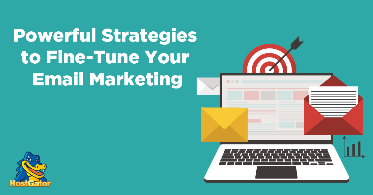 7 Powerful Strategies to Fine-Tune Your Email Marketing | HostGator Blog