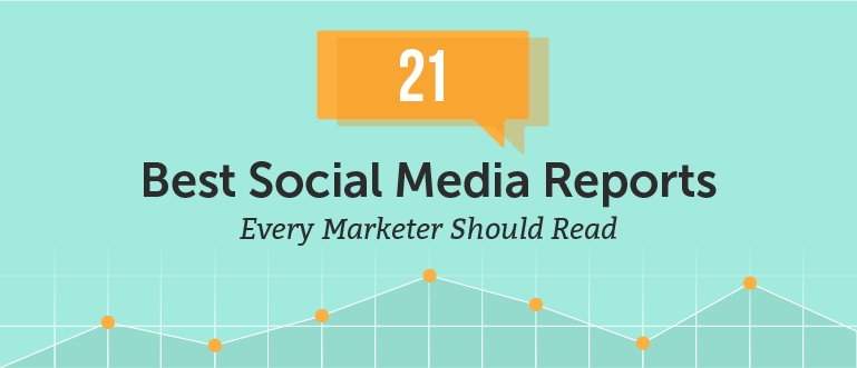 The 21 Best Social Media Reports Every Marketer Should Read
