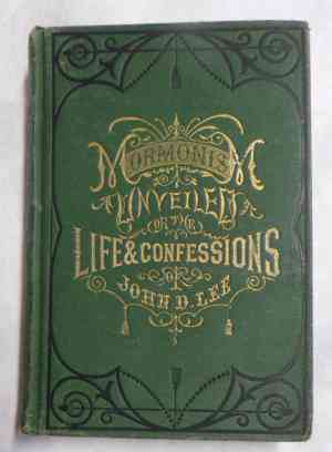 Mormonism Unveiled or The Life and Confessions of the Late Mormon Bishop, John D. Lee; (Written by …