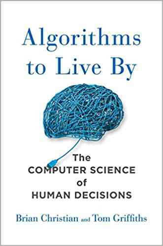 Algorithms to Live By: The Computer Science of Human Decisions eBook: Brian Christian, Tom Griffith…