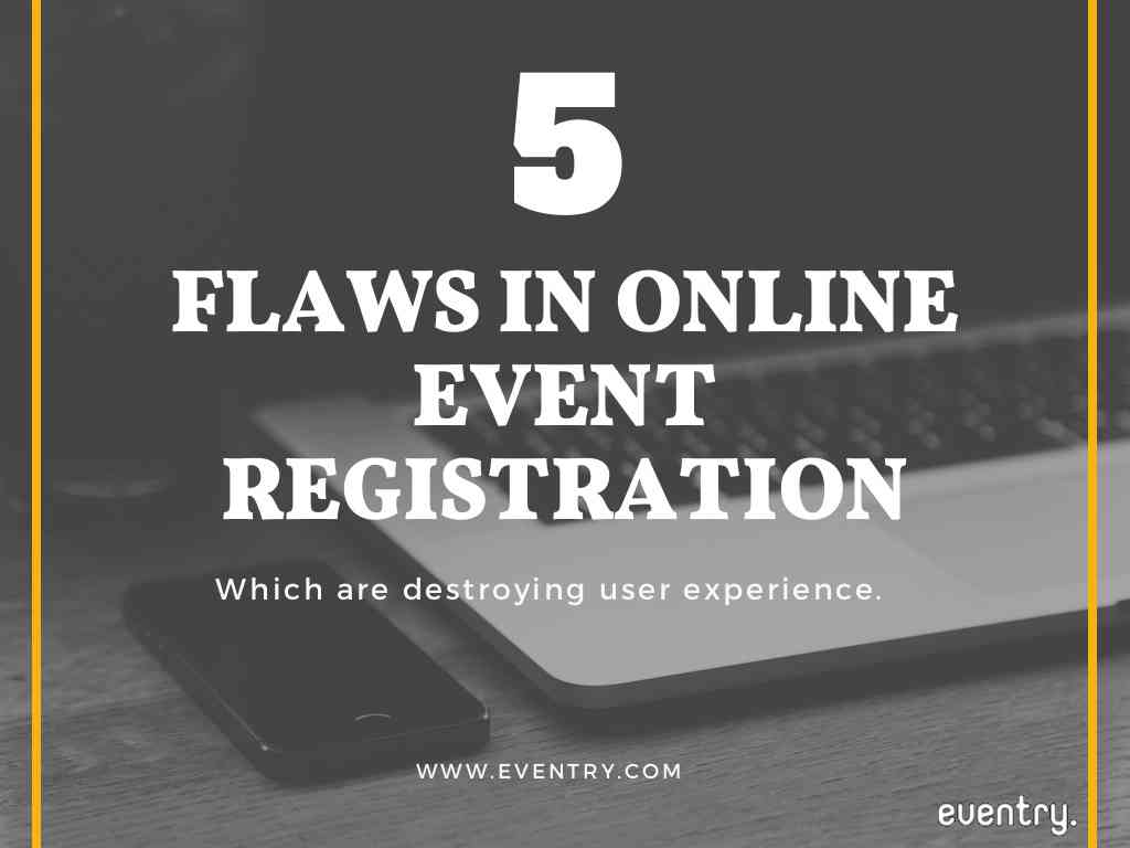 5 Flaws in Online Event Registration which Destroying User Experience.