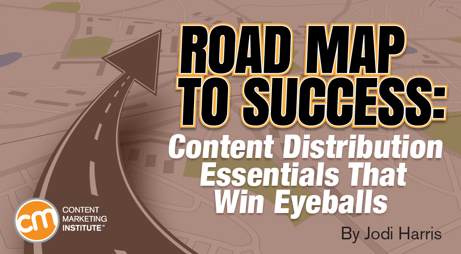 Road Map to Success: Content Distribution Essentials That Win Eyeballs