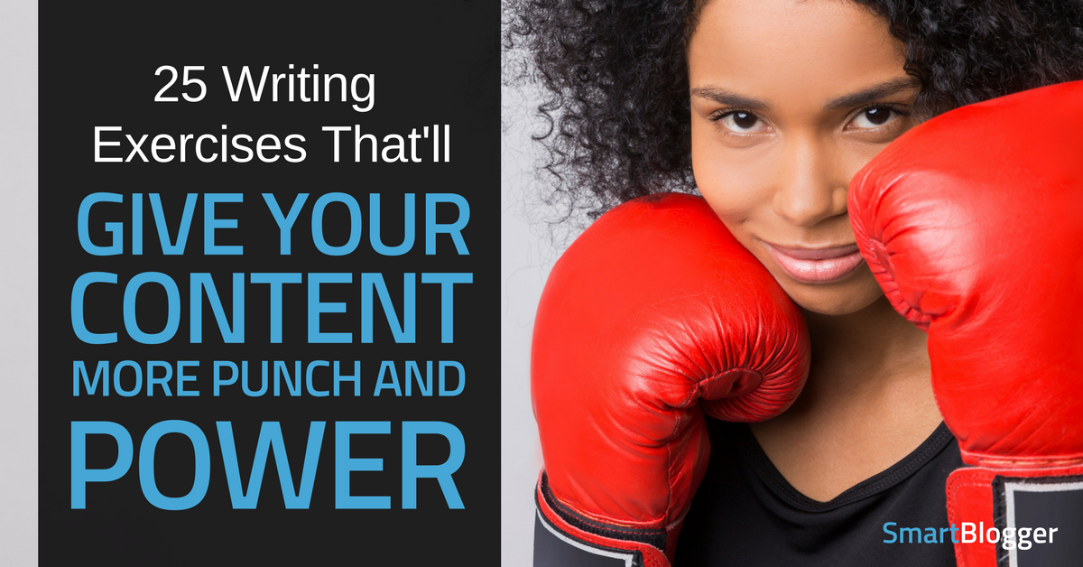 26 Writing Exercises That'll Give Your Content More Punch and Power • Smart Blogger