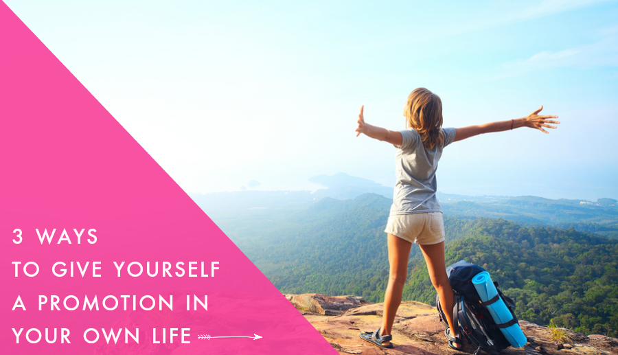 Three ways to give yourself a promotion…in your own life! | Female Entrepreneur Association