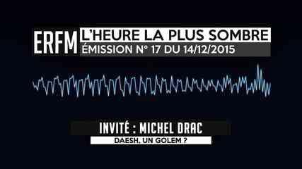 L'Heure la plus sombre n°17 – 14 décembre 2015 – Michel Drac - vidéo Dailymotion