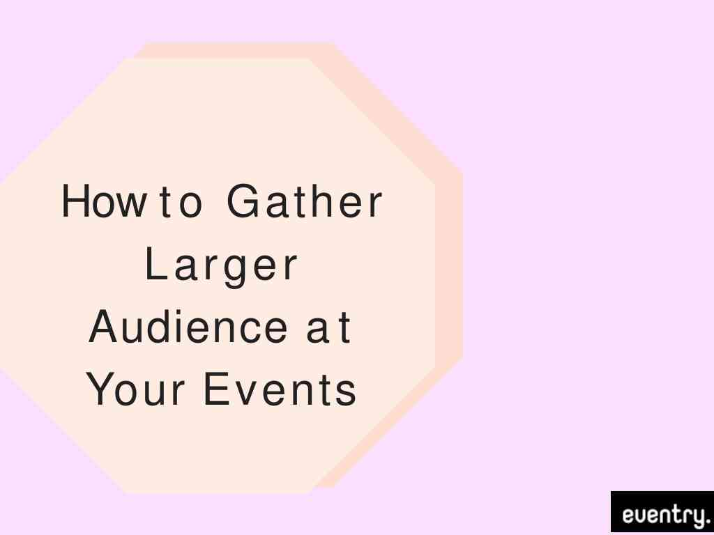 How to Gather Larger Audience at Your Events