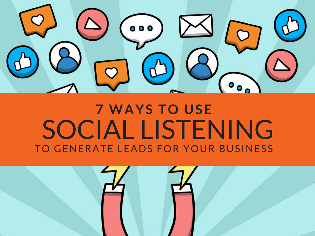 7 Ways to Use Social Listening to Generate Leads for Your Business