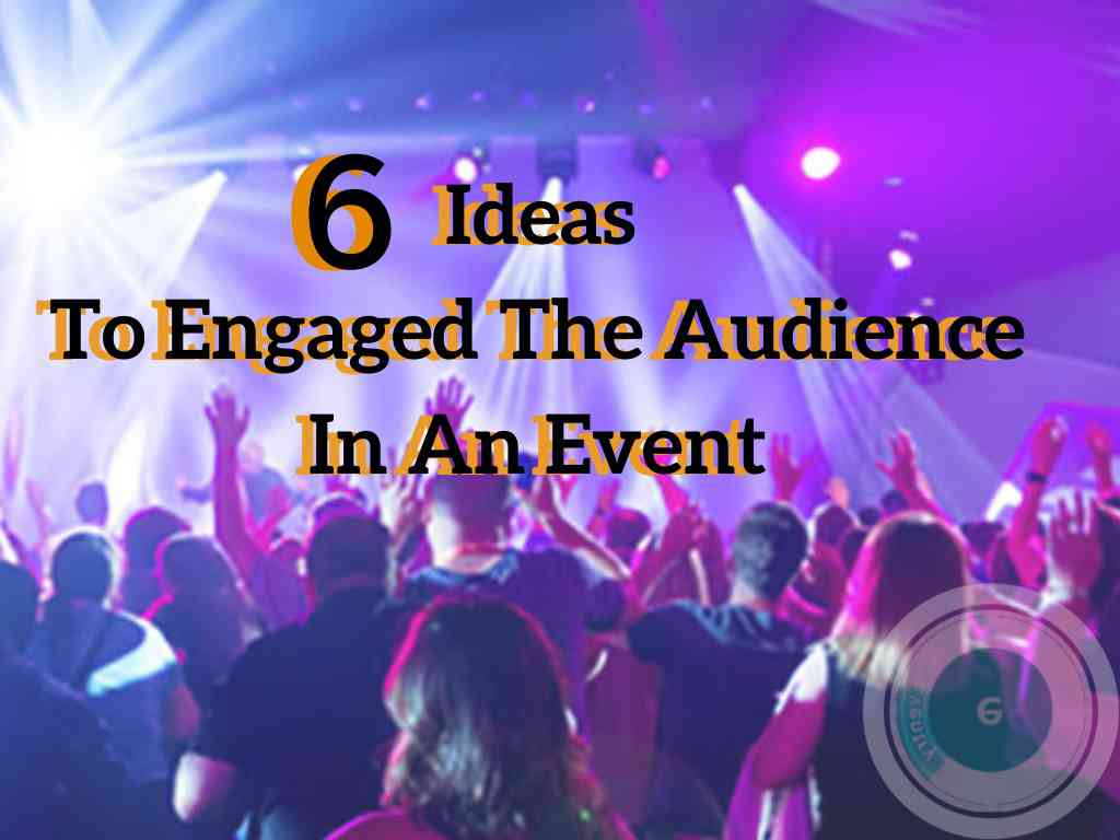 6 Ideas To Engaged The Audience In An Event