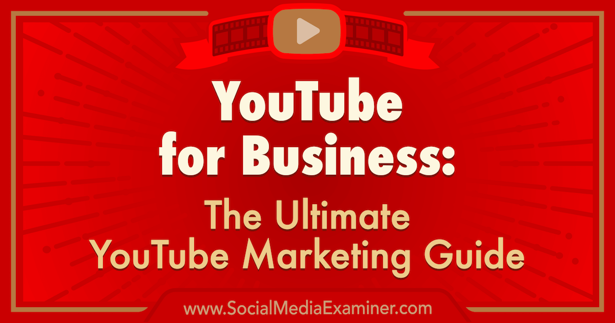 YouTube for Business: The Ultimate YouTube Marketing Guide : Social Media Examiner