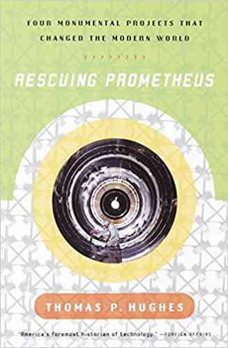 Rescuing Prometheus: Four Monumental Projects that Changed Our World, Hughes, Thomas P. - AmazonSmi…