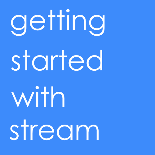 Getting Started with Stream