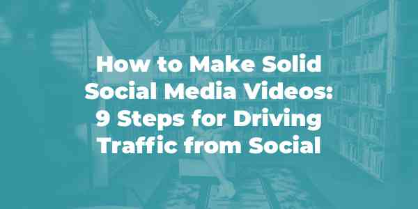 How to Make Solid Social Media Videos: 9 Steps for More Traffic | Orbit Media Studios