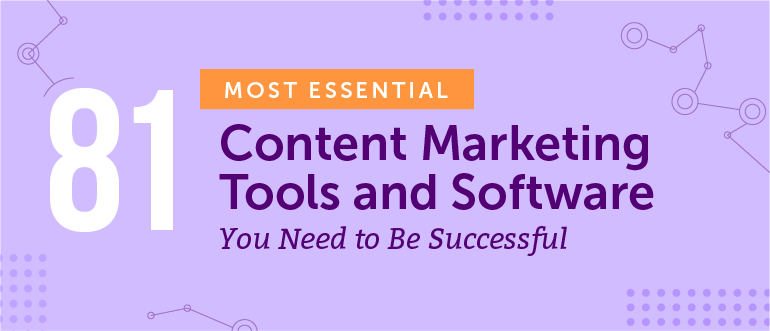 81 Content Marketing Tools and Software You Need to Be Successful
