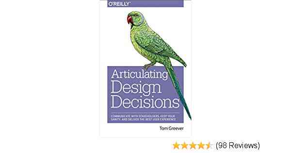 Articulating Design Decisions: Communicate with Stakeholders, Keep Your Sanity, and Deliver the Bes…