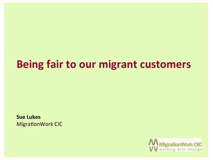 Being fair to our migrant customers – Sue Lukes