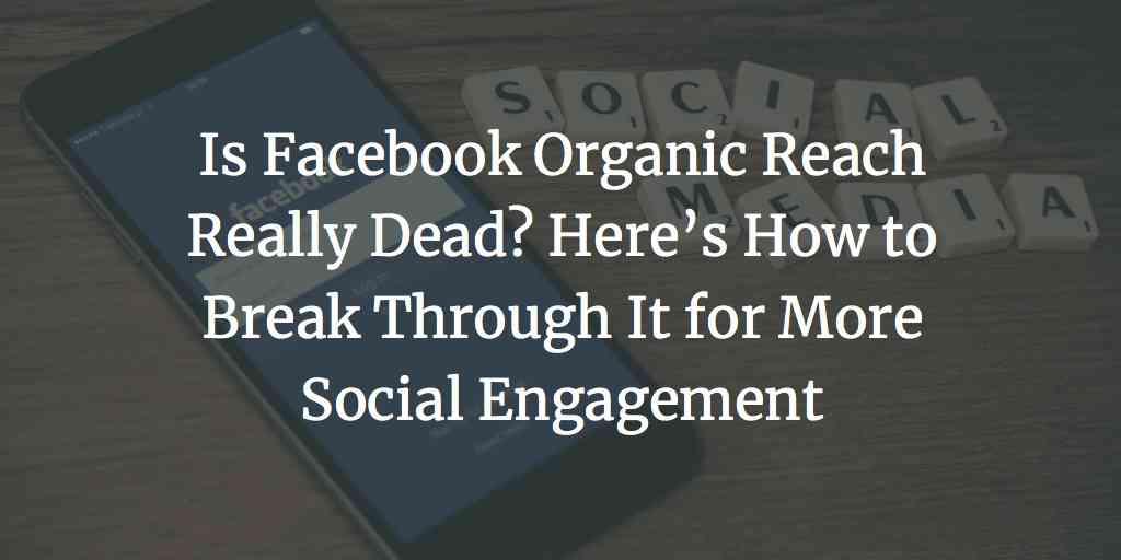 Is Facebook Organic Reach Really Dead?
