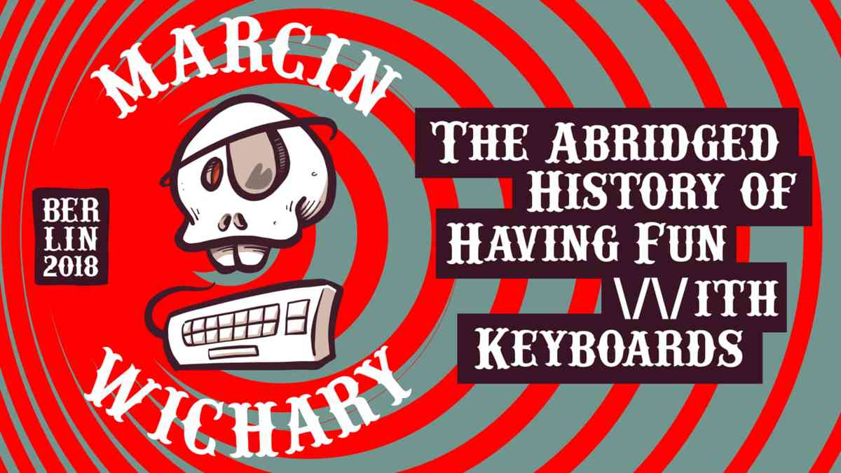 The Abridged History Of Having Fun With Keyboards - Marcin Wichary - btconfBER 2018