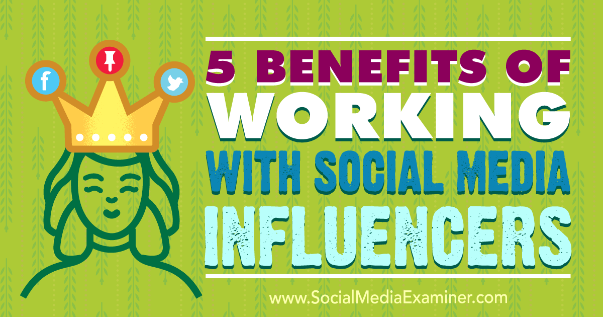 5 Benefits of Working With Social Media Influencers : Social Media Examiner