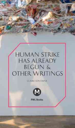 The Human Strike Has Already Begun & Other Essays (Post-Media Lab)