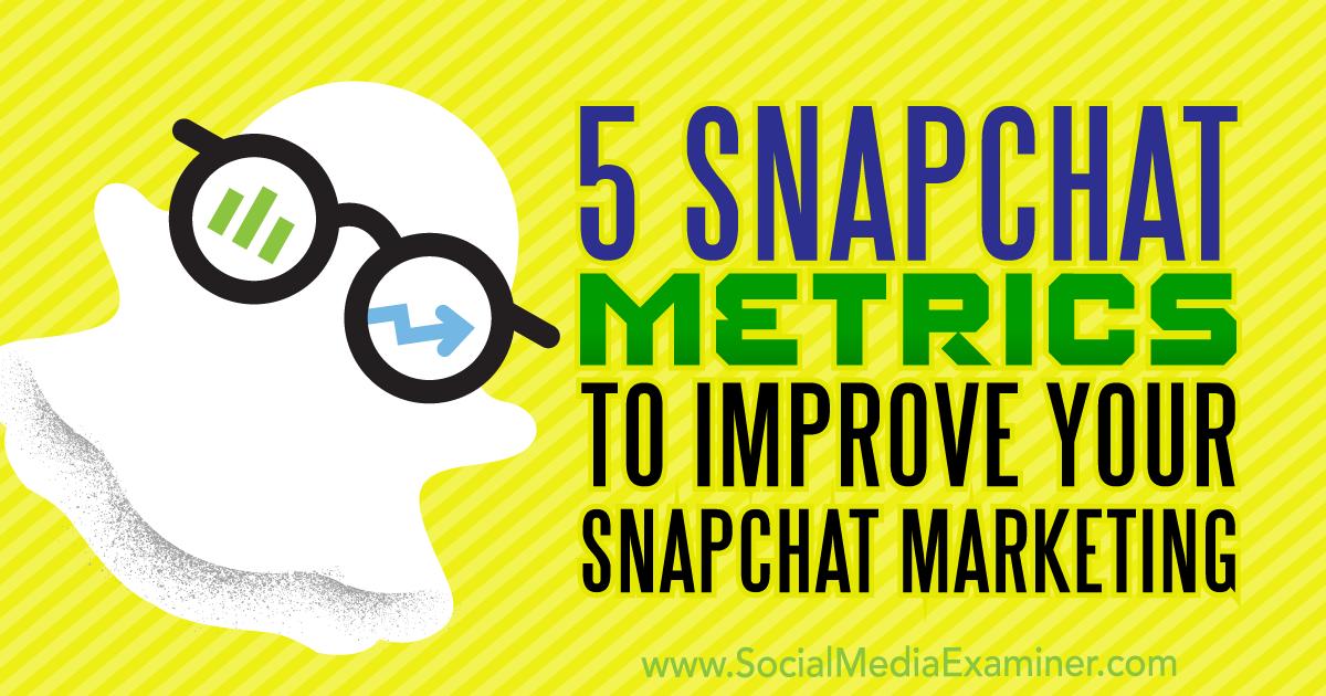 5 Snapchat Metrics to Improve Your Snapchat Marketing : Social Media Examiner
