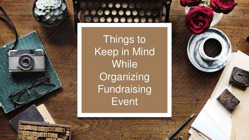 Things to Keep in Mind While Organizing Fundraising Event
