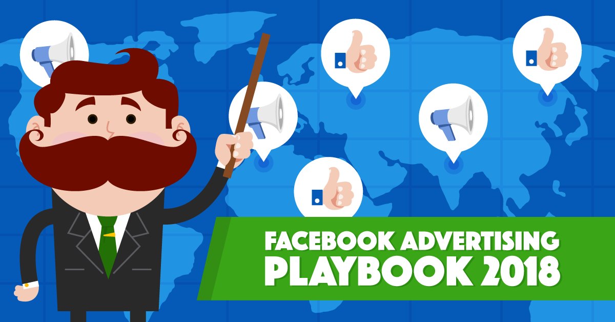 The Official Facebook Advertising Playbook of 2018