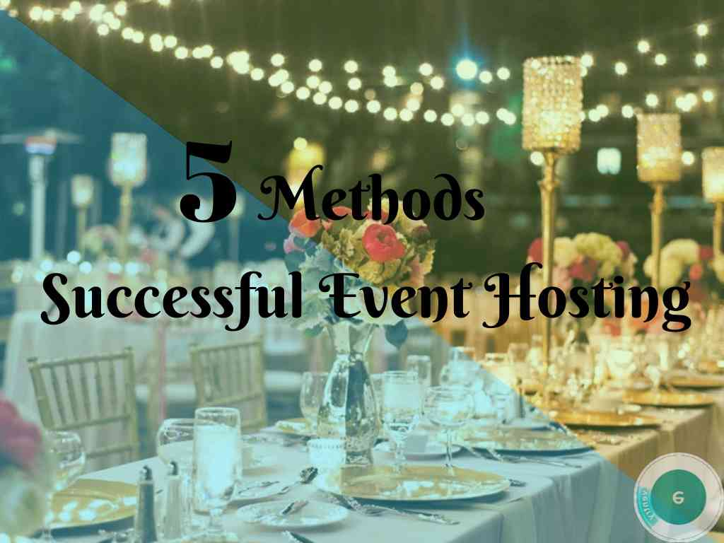 5 Methods Of Successful Event Hosting.