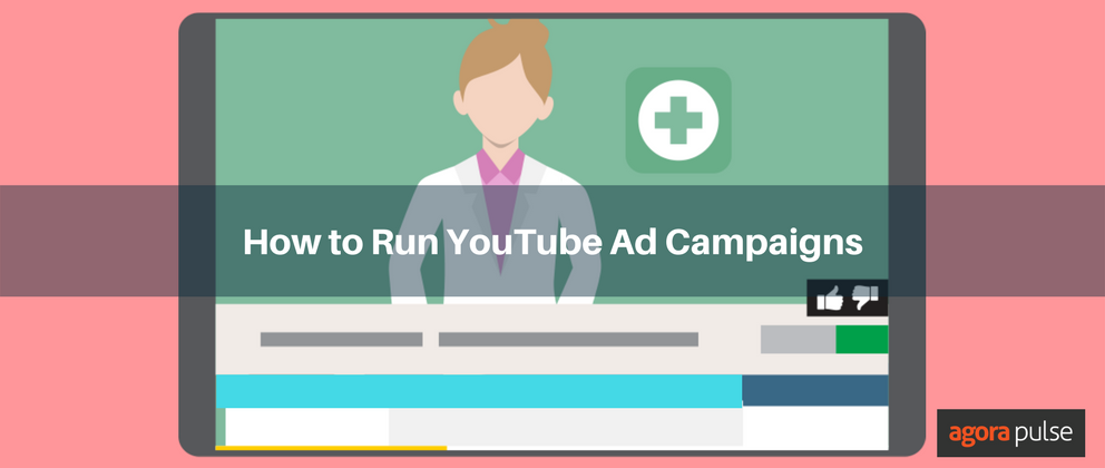 How to Run YouTube Ad Campaigns That Convert | Agorapulse