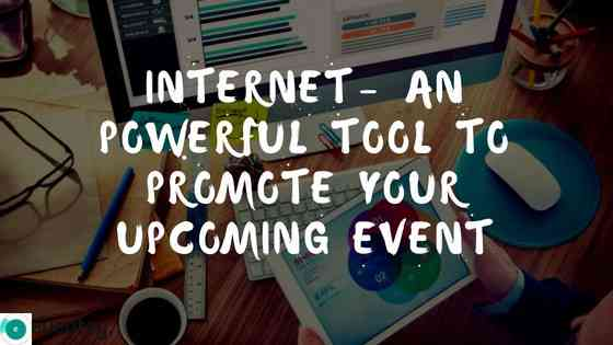 Internet- An Powerful Tool to Promote Your Upcoming Event