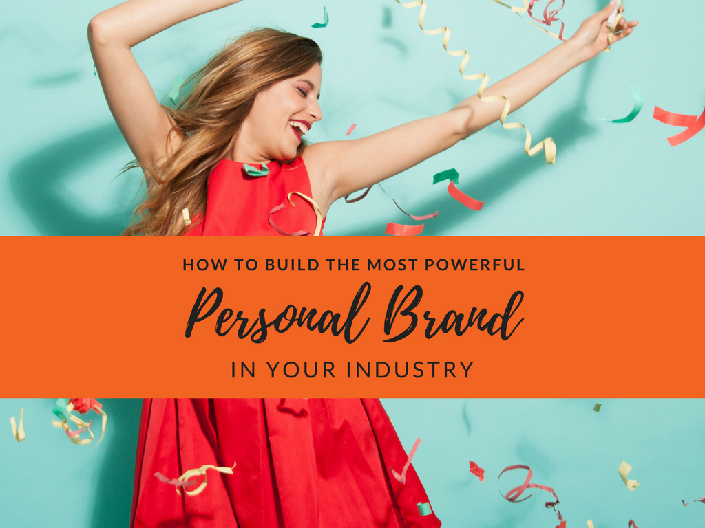 How To Build The Most Powerful Personal Brand In Your Industry