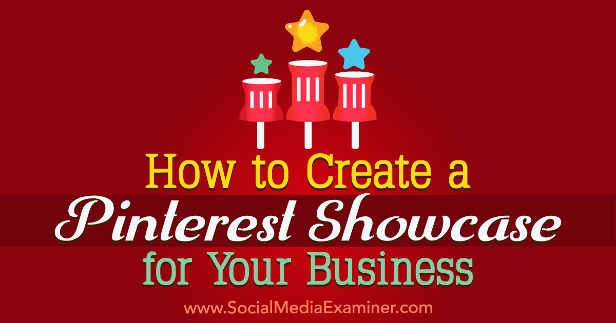 How to Create a Pinterest Showcase for Your Business : Social Media Examiner