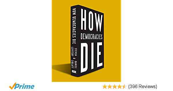 How Democracies Die: Steven Levitsky, Daniel Ziblatt: 9781524762933: Amazon.com: Books