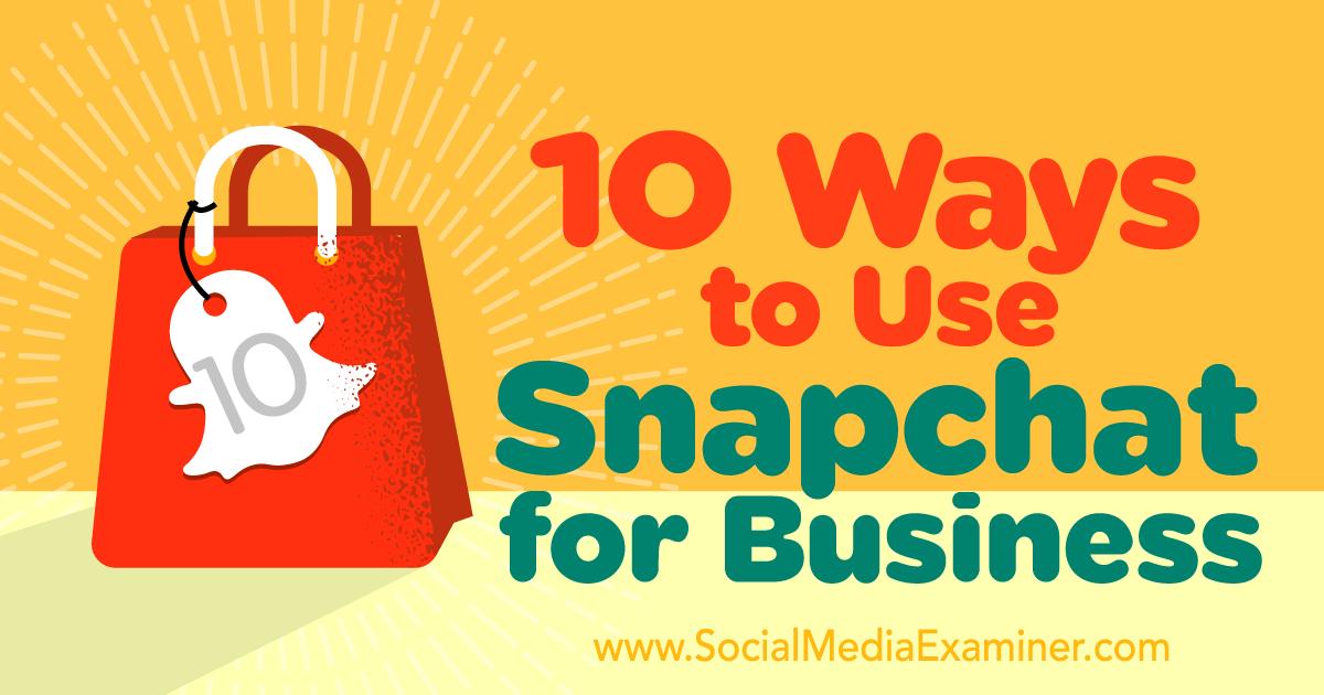 10 Ways to Use Snapchat for Business : Social Media Examiner