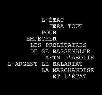 """""""Tout état est pourriture, flic, police, domestication, génuflexion, écrasement."""""""