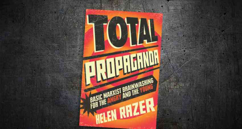 Total Propaganda: Basic Marxist Brainwashing for the Angry and the Young - Helen Razer