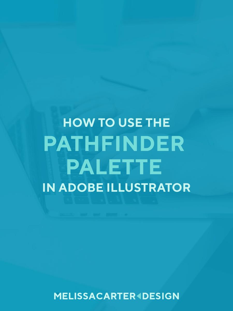 How to Use the Pathfinder Palette in Adobe Illustrator - Melissa Carter Design