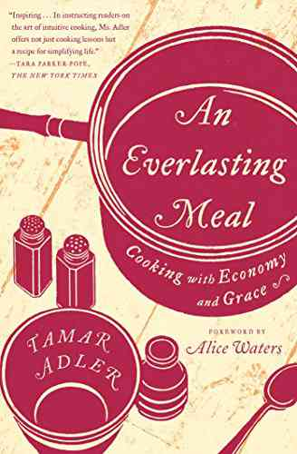An Everlasting Meal: Cooking with Economy and Grace - Kindle edition by Tamar Adler, Alice Waters. …