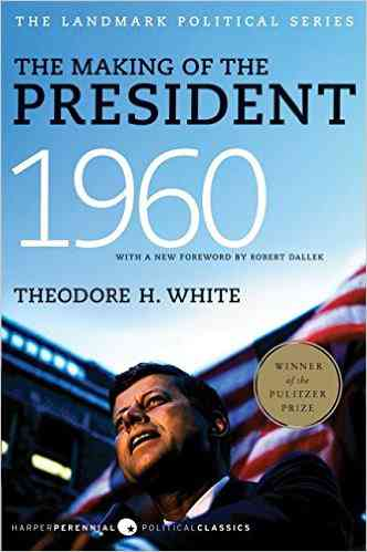 The Making of the President 1960 (Harper Perennial Political Classics): Theodore H. White: 97800619…