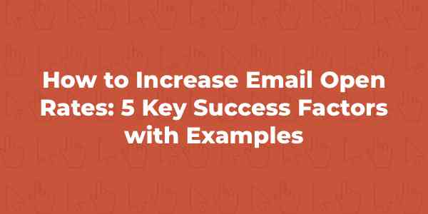 How to Increase Email Open Rates: 5 Key Success Factors with Examples | Orbit Media Studios