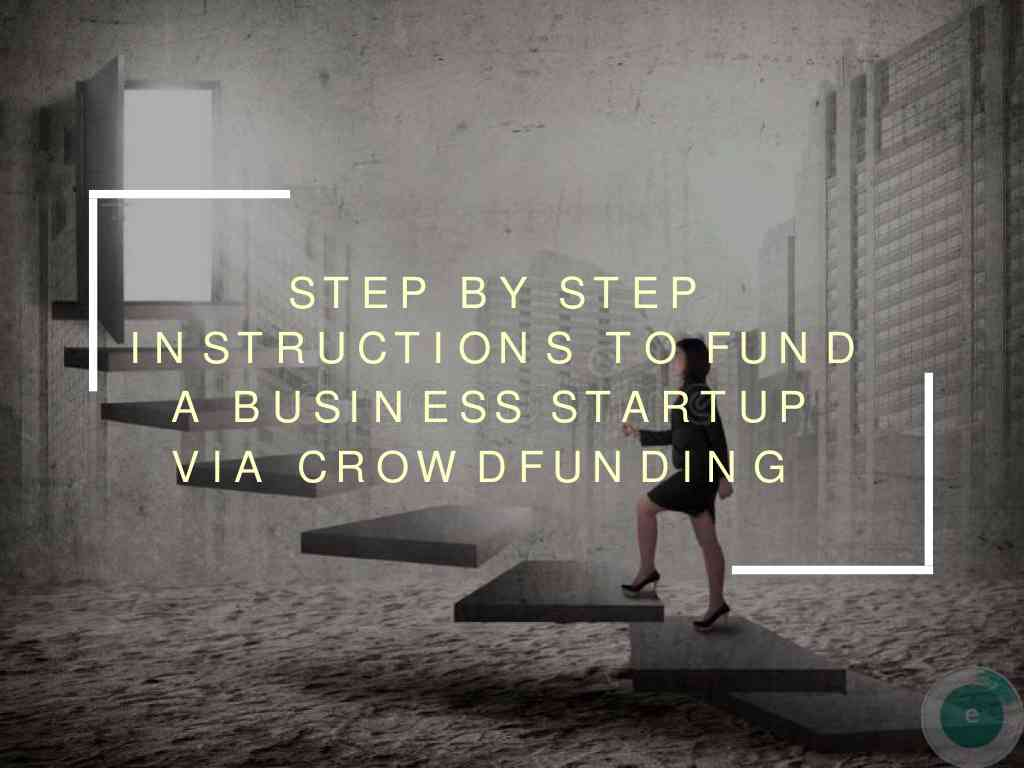 Step By Step Instructions To Fund A Business Startup Via Crowdfunding