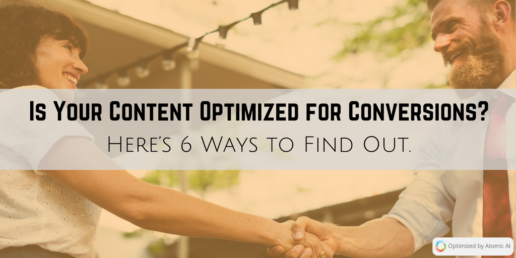 Is Your Content Optimized for Conversions? Here's 6 Ways to Find Out.