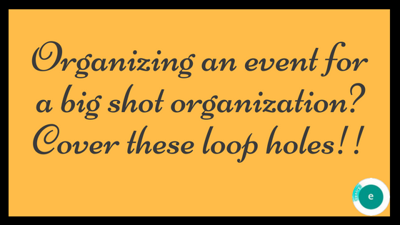 Organizing An Event For A Big Shot Organization? Cover These Loop Holes!!