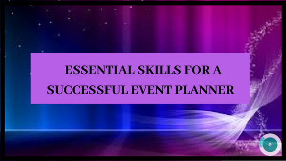 Essential Skills For a Successful Event Planner