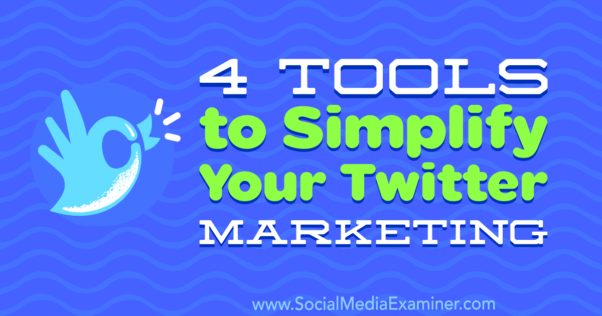 4 Tools to Simplify Your Twitter Marketing : Social Media Examiner