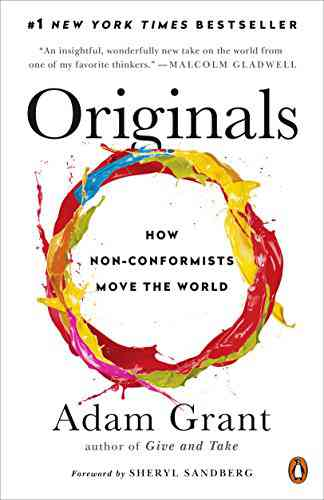 Originals: How Non-Conformists Move the World eBook: Adam Grant, Sheryl Sandberg: Kindle Store