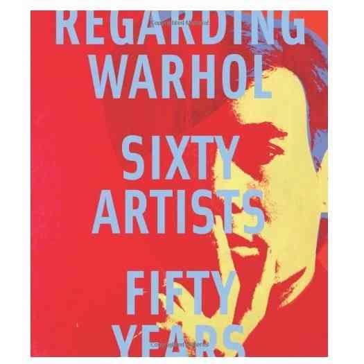 Regarding_Warhol_Sixty_Artists_Fifty_Years_New__88634.1435171685.1280.1280