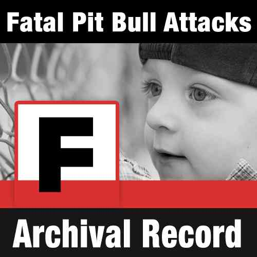 Fatal Pit Bull Attacks - The Archival Record - DogsBite.org