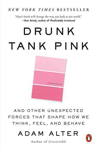 Drunk Tank Pink: And Other Unexpected Forces That Shape How We Think, Feel, and Behave - Kindle edi…